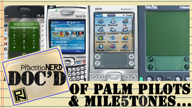 Of Palm Pilots & Milestones… – Doc'D #50