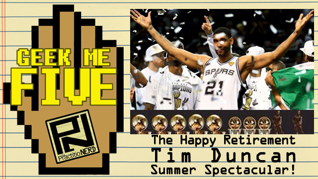 The Happy Retirement Tim Duncan Summer Spectacular! – Geek Me Five #12