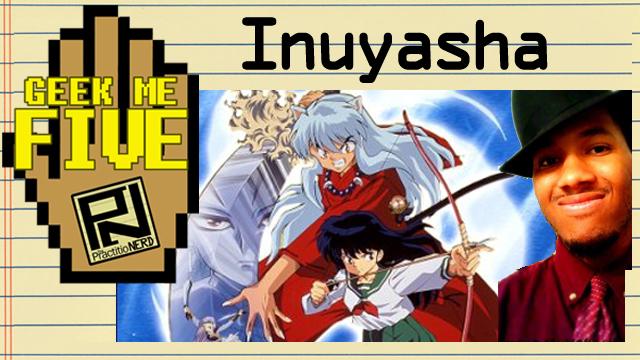 Inuyasha: The Manga, Anime & More – Geek Me Five #17