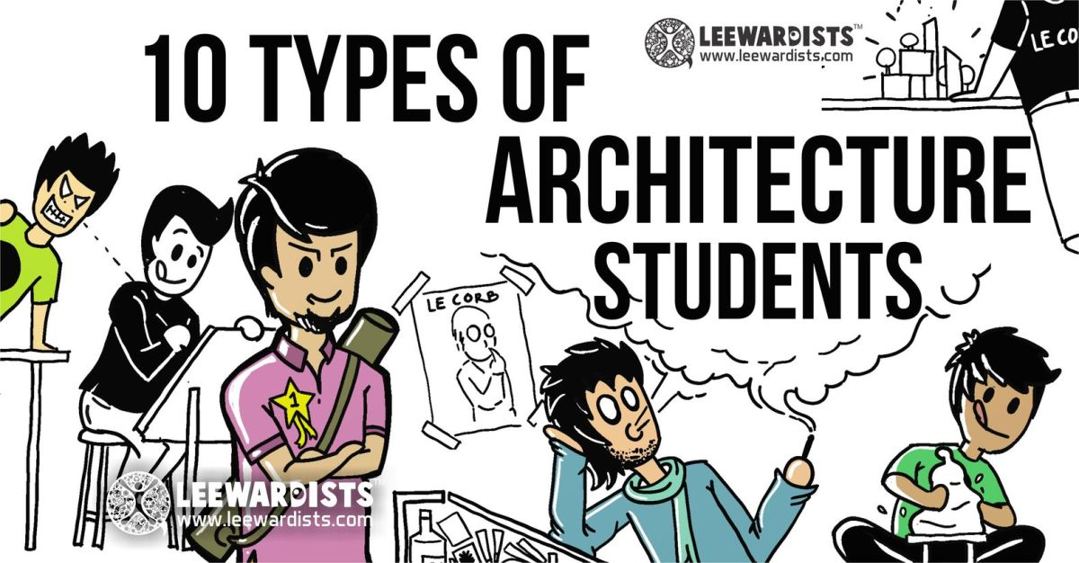 The 10 Types of Architecture Students (presented by Leewardists.com)